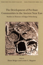The Development of Pre-State Communities in the Ancient Near East: Studies in Honour of Edgar Peltenburg