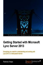 Getting Started with Microsoft Lync Server 2013 by Fabrizio Volpe