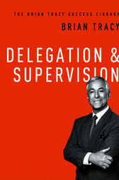 Delegation & Supervision (The Brian Tracy Success Library) by Brian Tracy