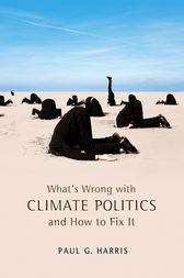 What's Wrong with Climate Politics and How to Fix It by Paul G. Harris