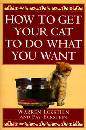 How to Get Your Cat to Do What You Want by Warren Eckstein