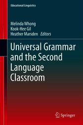 Universal Grammar and the Second Language Classroom by Melinda Whong