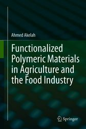 Functionalized  Polymeric Materials in Agriculture and the Food Industry by Ahmed Akelah
