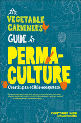 The Vegetable Gardener's Guide to Permaculture by Christopher Shein