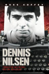 Dennis Nilsen - Conversations with Britain's Most Evil Serial Killer by Russ Coffey