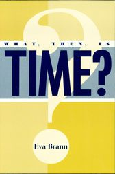 What, Then, Is Time? by Eva Brann