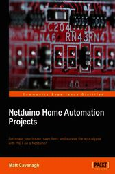 Netduino Home Automation Projects for Lazy Boys by Matt Cavanagh