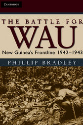The Battle for Wau: New Guinea's Frontline 1942–1943