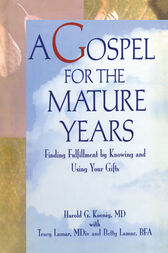 A Gospel for the Mature Years by Harold G Koenig