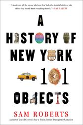 A History of New York in 101 Objects by Sam Roberts