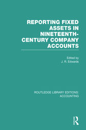 Reporting Fixed Assets in Nineteenth-Century Company Accounts (RLE Accounting)