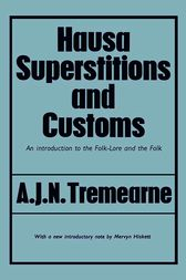 Hausa Superstitions and Customs by Major A.J.N. Tremearne