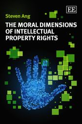 The Moral Dimensions of Intellectual Property Rights by S. Ang