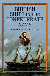 British Ships in the Confederate Navy by Joseph McKenna
