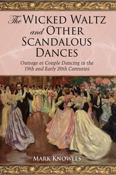 The Wicked Waltz and Other Scandalous Dances by Mark Knowles