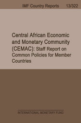 Central African Economic and Monetary Community (CEMAC): 2013 Staff Report on Common Policies for Member Countries by International Monetary Fund. African Dept.