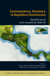 Central America, Panama, and the Dominican Republic: Challenges Following the 2008-09 Global Crisis by Marco Pinon
