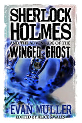 Sherlock Holmes and The Adventure of The Winged Ghost by Evan Muller