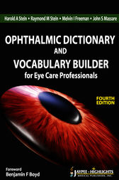Ophthalmic Dictionary and Vocabulary Builder for Eye Care Professionals by Harold A. Stein
