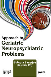 Approach to Geriatric Neuropsychiatric Problems by Banerjee Subrata