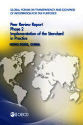 Global Forum on Transparency and Exchange of Information for Tax Purposes: Peer Reviews: Hong Kong, China 2013 by OECD Publishing