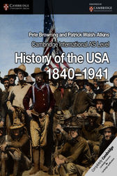 Cambridge International AS Level History of the USA 1840–1941 Coursebook by Pete Browning