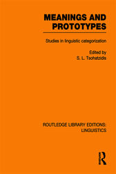 Meanings and Prototypes (RLE Linguistics B: Grammar) by S.L. Tsohatzidis