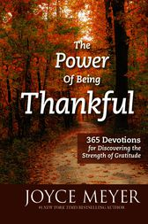 The Power of Being Thankful by Joyce Meyer