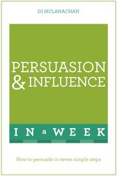 Persuasion And Influence In A Week by Di McLanachan