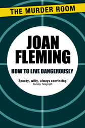 How to Live Dangerously by Joan Fleming