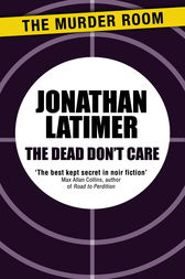 The Dead Don't Care by Jonathan Latimer