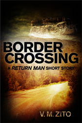 Border Crossing: A Return Man Short Story by V. M. Zito