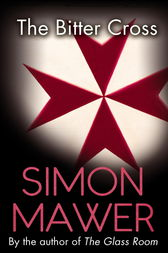 The Bitter Cross by Simon Mawer