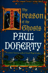 The Treason of the Ghosts (Hugh Corbett Mysteries, Book 12) by Paul Doherty