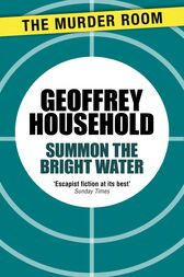Summon the Bright Water by Geoffrey Household