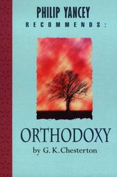 Philip Yancey Recommends: Orthodoxy by G K Chesterton