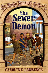 The Roman Mystery Scrolls: The Sewer Demon by Caroline Lawrence