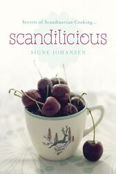 Secrets of Scandinavian Cooking . . . Scandilicious by Signe Johansen