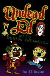 Undead Ed and the Demon Freakshow by David Grimstone