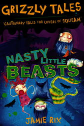 Grizzly Tales: Nasty Little Beasts by Jamie Rix