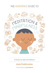 The Headspace Guide to... Mindfulness & Meditation by Andy Puddicombe