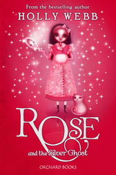Rose and the Silver Ghost by Holly Webb