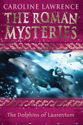 The Roman Mysteries: The Dolphins of Laurentum by Caroline Lawrence