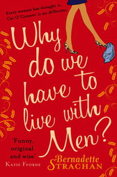 Why Do We Have To Live With Men? by Bernadette Strachan