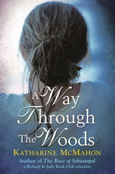 A Way Through The Woods by Katharine McMahon