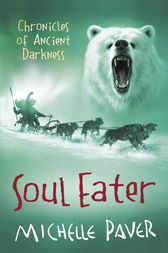 Chronicles of Ancient Darkness: Soul Eater by Michelle Paver