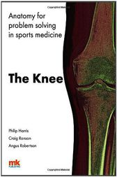 Anatomy for problem solving in sports medicine: The Knee by Philip F. Harris