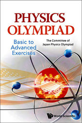 Physics Olympiad - Basic to Advanced Exercises by The Committee of Japan Physics Olympiad