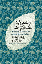Writing the Garden by Elizabeth Barlow Rogers