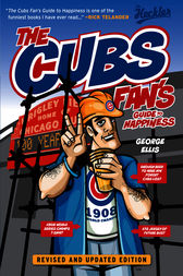 The Cubs Fan's Guide to Happiness by George Ellis